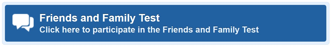Friends and Family Test. Click here to participate in the Friends and Family Test